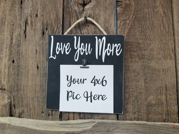Love You More, Picture Frame, Custom Frame, Wedding Frame, Anniversary gift, Wedding gift, gift for her, gift for him, Best friend gift