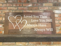 Loved You Then Sign, Love you Still Sign, Heart sign, anniversary sign, life partner sign, soulmates sign, wedding sign, rustic wedding sign