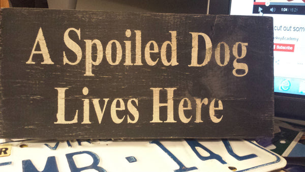 A Spoiled Dog Lives Here - Wood sign