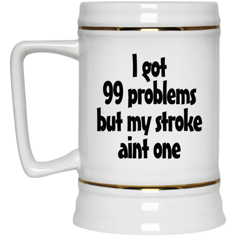 99 Problems - Beer Stein 22oz.
