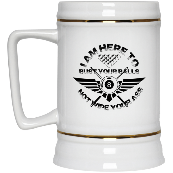 Here to bust your balls - Beer Stein 22oz.