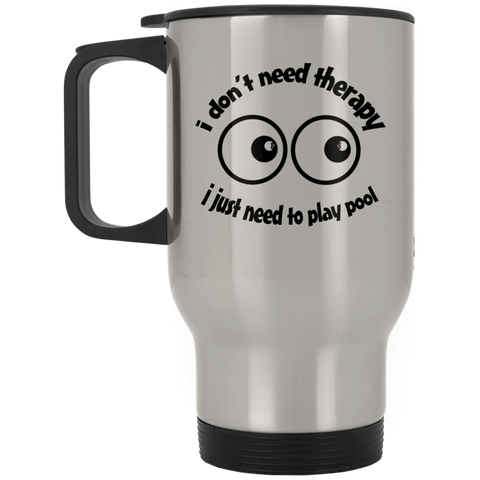 I Don't Need Therapy - Travel Mug