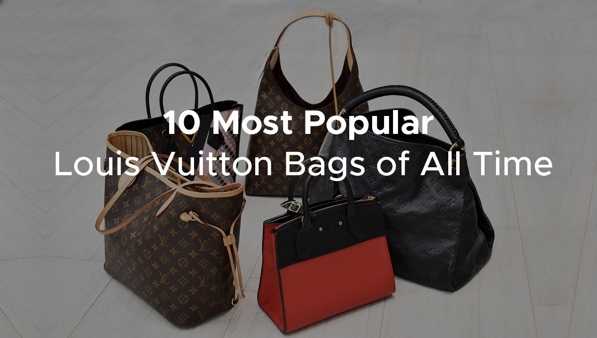 10 Most Popular Louis Vuitton Bags of All Time