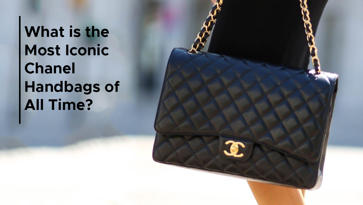 What is the Most Iconic Chanel Handbags of All Time?