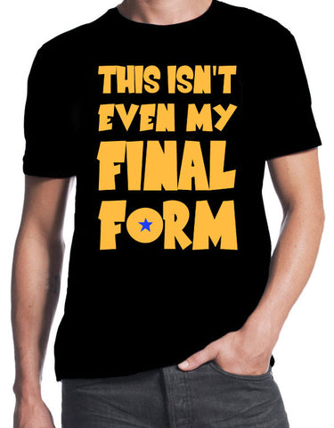 "Dragonball Z "" This isn't Even My Final Form"" T-Shirt"