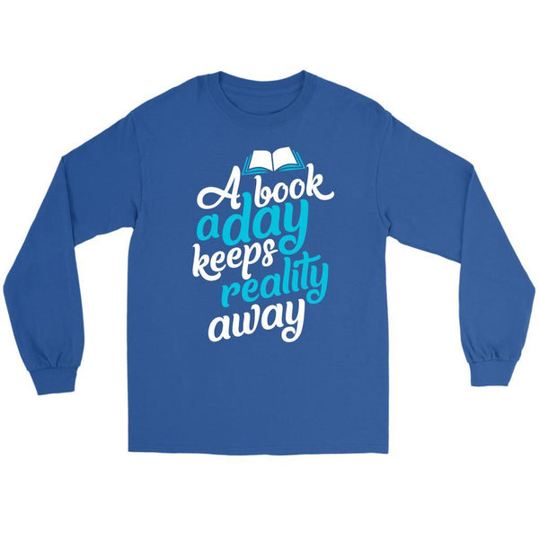 A Book A Day Keeps Reality Away Bibliophile Avid Readers Gift Ideas Long Sleeve-NeatFind.net