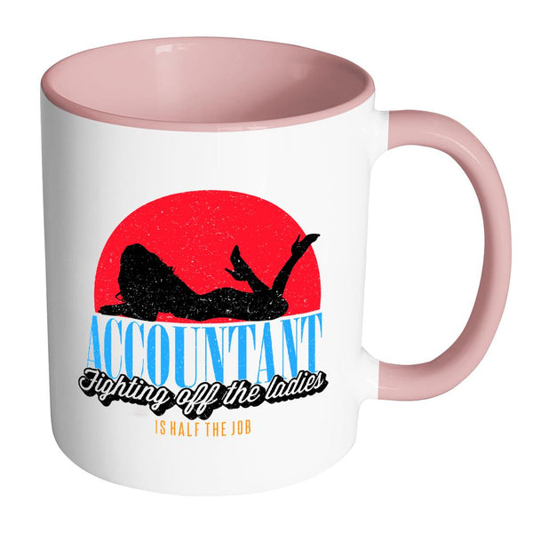 Accountant Fighting Off The Ladies Is Half The Job Funny 11oz 7Color Mug-NeatFind.net