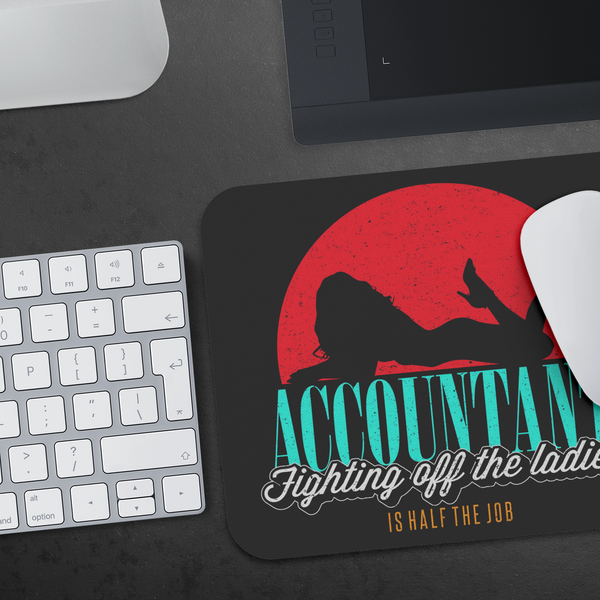 Accountant Fighting Off The Ladies Is Half The Job Funny CPA Gift Idea Mouse Pad-NeatFind.net