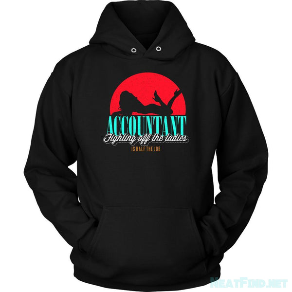 Accountant Fighting Off The Ladies Is Half The Job Funny Gag CPA Hoodie-NeatFind.net