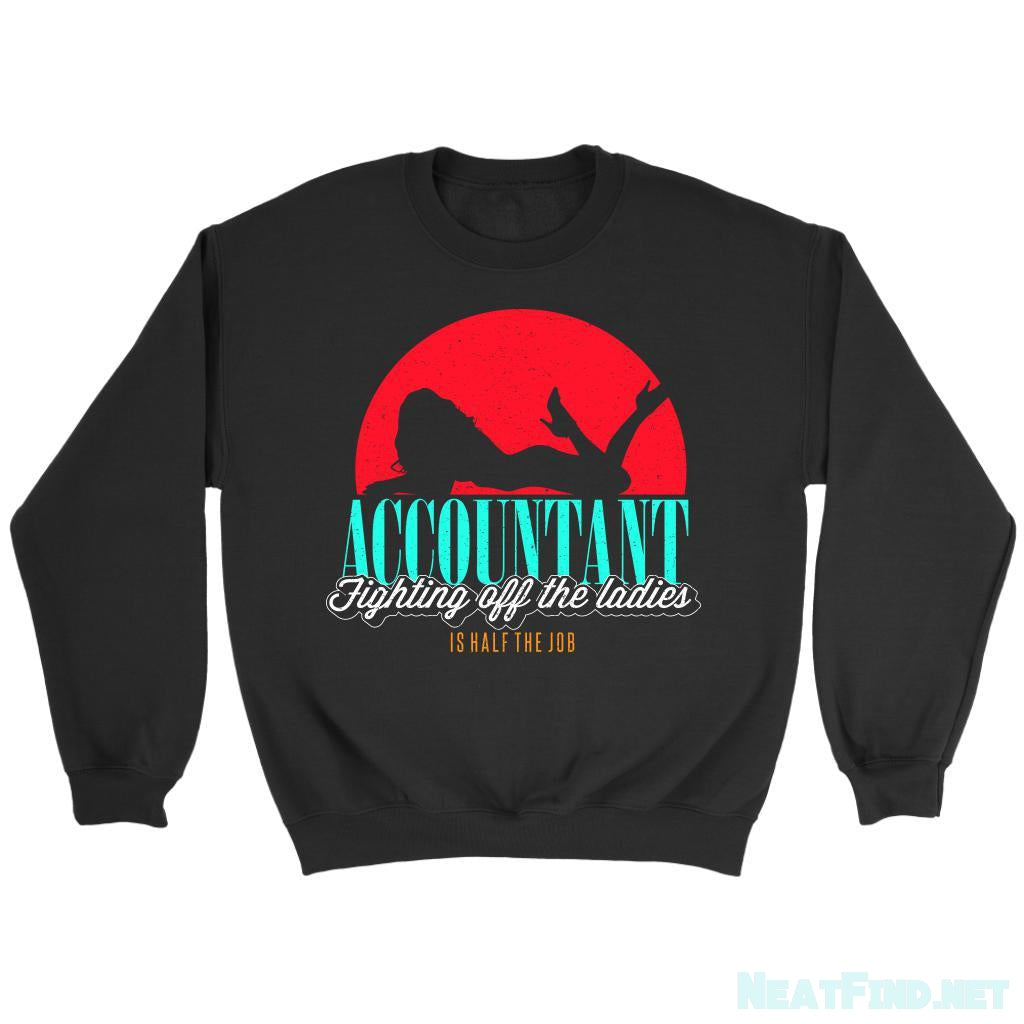 Accountant Fighting Off The Ladies Is Half The Job Funny Gag Sweatshirt-NeatFind.net