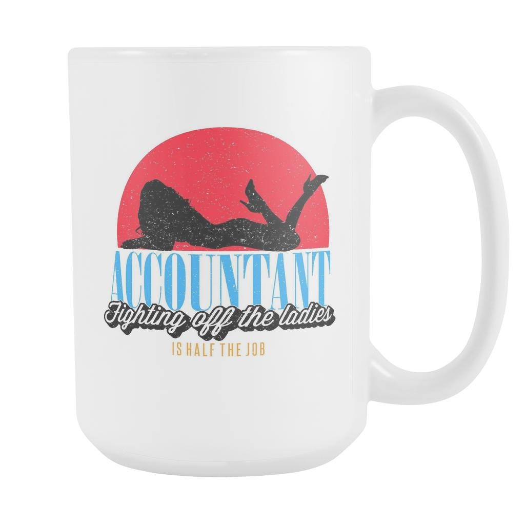 Accountant Fighting Off The Ladies Is Half The Job Funny White 15oz Mug-NeatFind.net