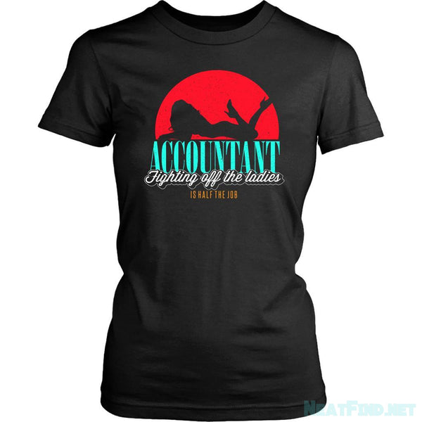 Accountant Fighting Off The Ladies Is Half The Job Funny Women T-Shirt-NeatFind.net