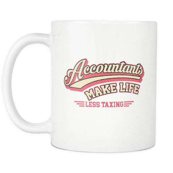 Accountants Make Life Less Taxing Unique Funny CPA Gift White 11oz Mug-NeatFind.net