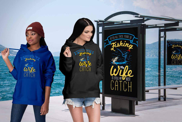 After All These Years Of Fishing My Wife Is Still My Best Catch Fishing Hoodies-NeatFind.net