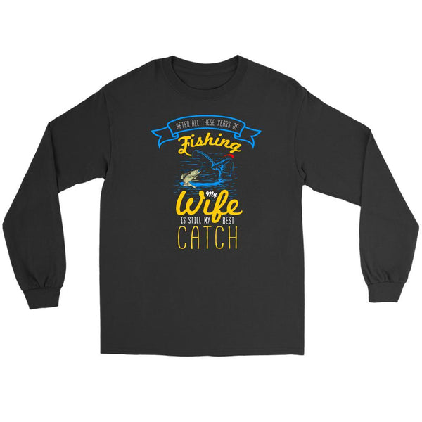 After All These Years Of Fishing My Wife Is Still My Best Catch Long Sleeve-NeatFind.net