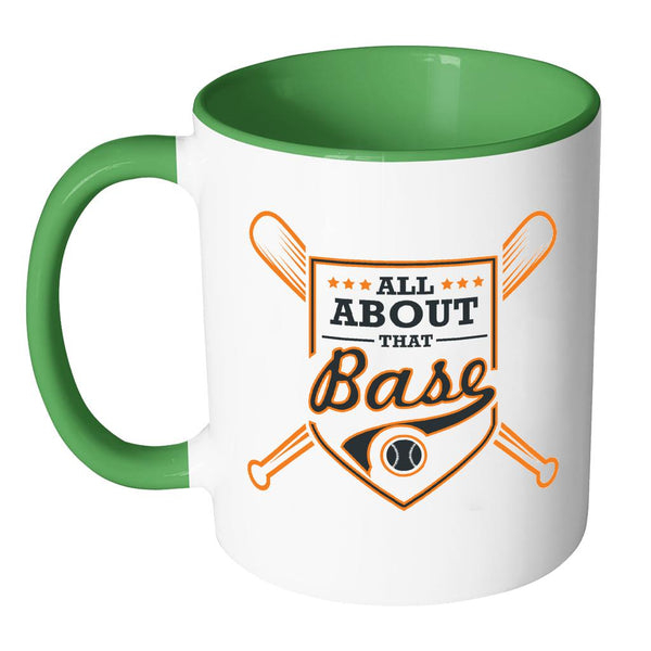 All About That Base Funny Unique Cool Awesome Baseball 11oz Accent Coffee Mug(7 Colors)-NeatFind.net