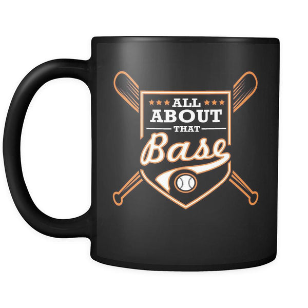 All About That Base Funny Unique Cool Awesome Baseball Black 11oz Coffee Mug-NeatFind.net