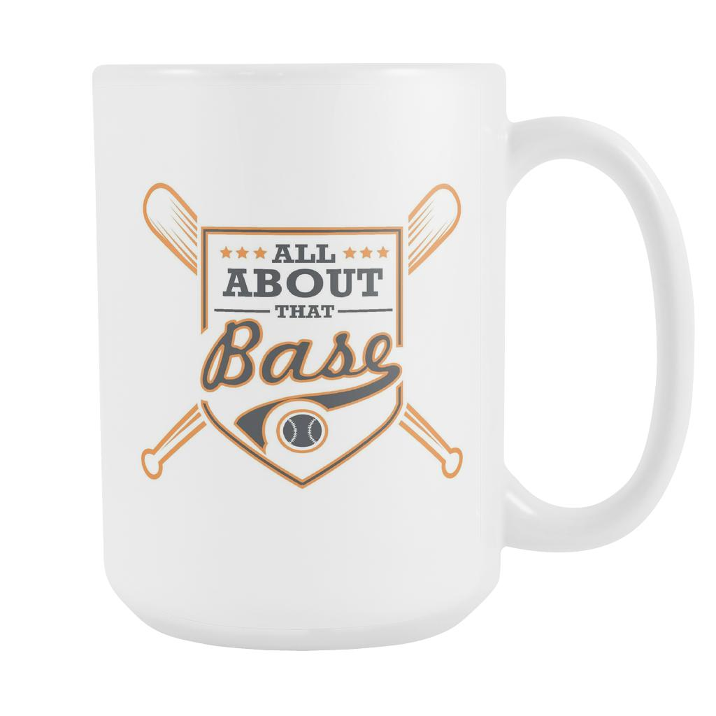 All About That Base Funny Unique Cool Baseball White 15oz Coffee Mug-NeatFind.net