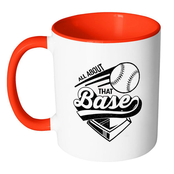 All About That Base Softball 11oz Accent Coffee Mug(7 Colors)-NeatFind.net