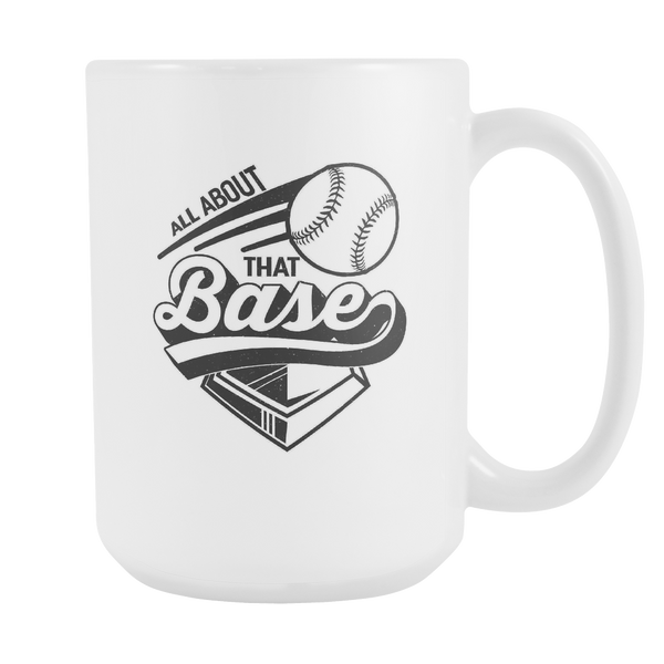 All About That Base Softball White 15oz Coffee Mug-NeatFind.net