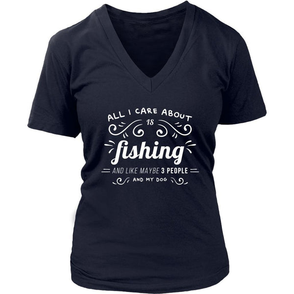 All I Care About Is Fishing & Like Maybe 3 People My Dog Classic VNeck TShirt-NeatFind.net