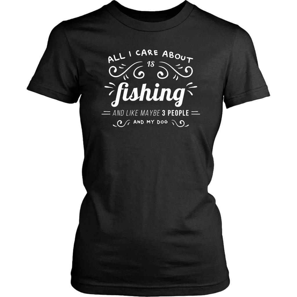 All I Care About Is Fishing & Like Maybe 3 People My Dog Classic Women TShirt-NeatFind.net
