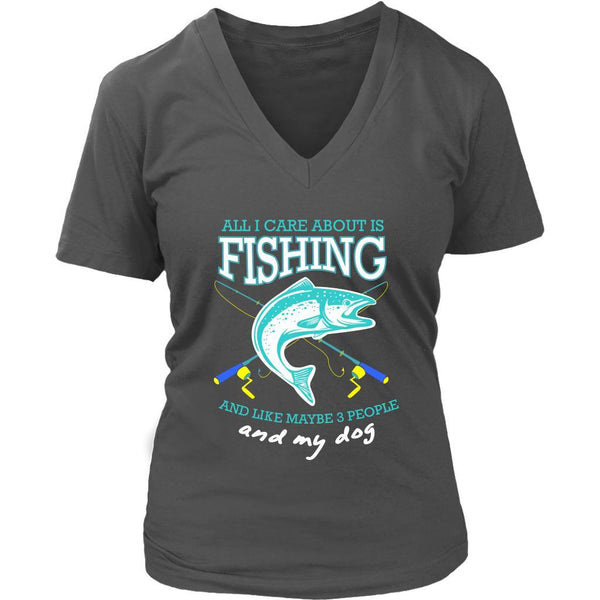 All I Care About Is Fishing Like Maybe 3 People & My Dog Funny Gift VNeck TShirt-NeatFind.net