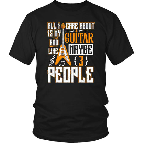 All I Care About Is My Guitar & Like Maybe 3 People Cool Funny Guitarist Unisex T-Shirt-NeatFind.net