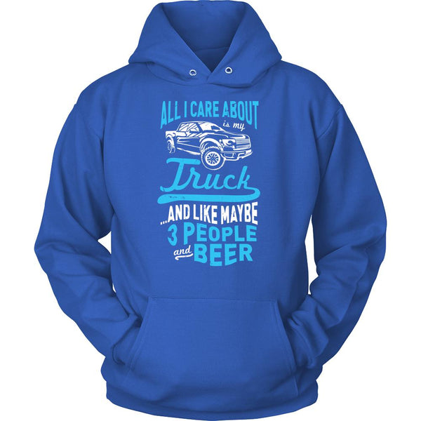 All I Care About Is My Truck And Like Maybe 3 People And Beer T-Shirt For Men & Women-NeatFind.net