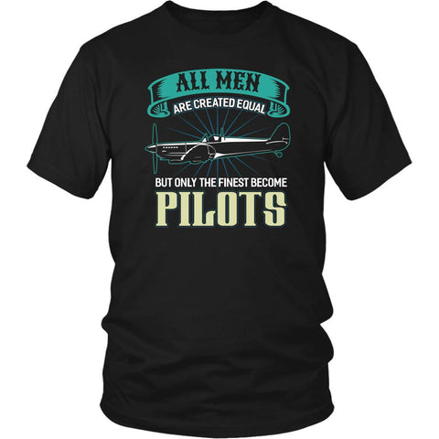 All Men Are Created Equal But Only The Finest Become Pilots Funny Gift TShirt-NeatFind.net