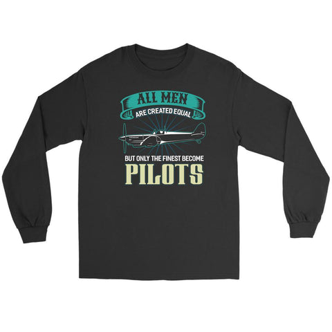 All Men Are Created Equal But Only The Finest Become Pilots Funny Long Sleeve-NeatFind.net