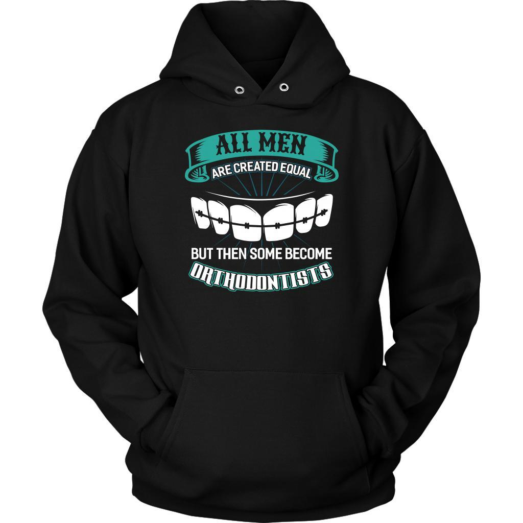 All Men Are Created Equal But Then Some Become Orthodontists Dental Gift Hoodie-NeatFind.net