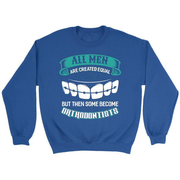 All Men Are Created Equal But Then Some Become Orthodontists Dental Gift Sweater-NeatFind.net