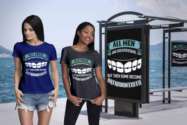 All Men Are Created Equal But Then Some Become Orthodontists Dental Women TShirt-NeatFind.net