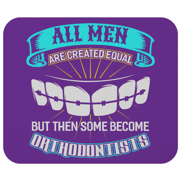 All Men Are Created Equal Some Become Orthodontists Funny Dentist Gift Mouse Pad-NeatFind.net