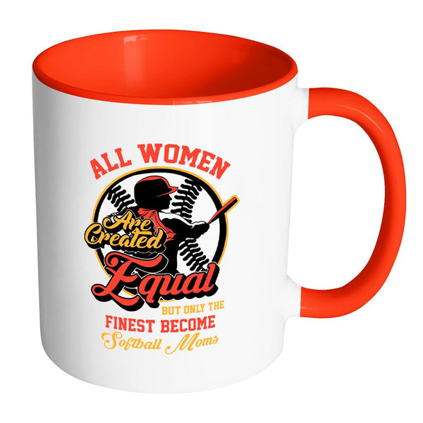 All Women Are Created Equal But Only The Finest Become Softball Moms Softball 11oz Accent Coffee Mug(7 Colors)-NeatFind.net