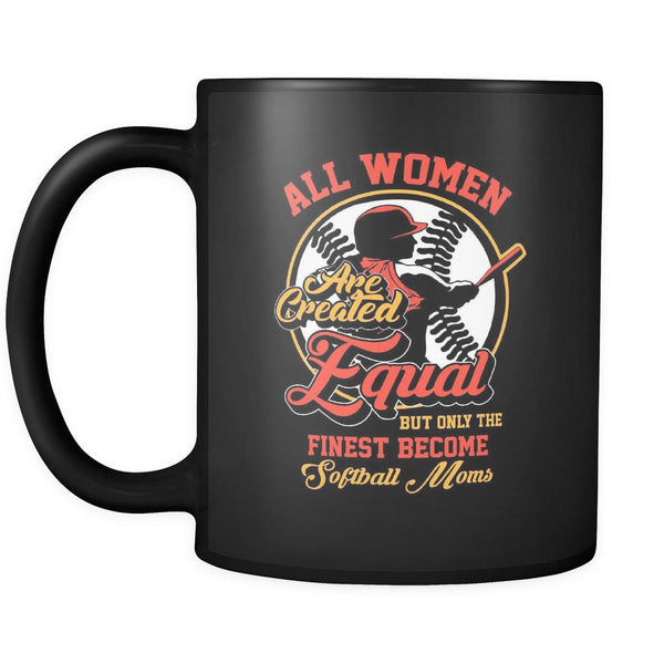 All Women Are Created Equal But Only The Finest Become Softball Moms Softball Black 11oz Coffee Mug-NeatFind.net