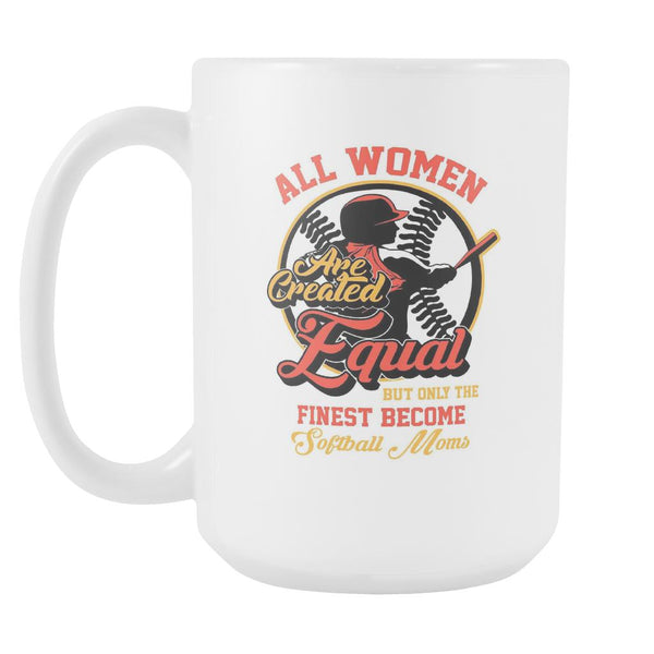 All Women Are Created Equal But Only The Finest Become Softball Moms Softball White 15oz Coffee Mug-NeatFind.net