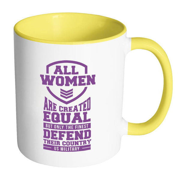 All Women Are Created Equal But Only The Finest Defend Their Country US Military Patriotic USA Military Women 11oz Accent Coffee Mug (7 Colors)-NeatFind.net
