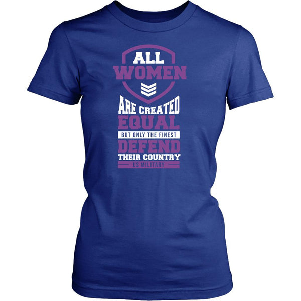 All Women Are Created Equal But Only The Finest Defend Their Country US Military Patriotic USA Military Women T-Shirt For Women-NeatFind.net