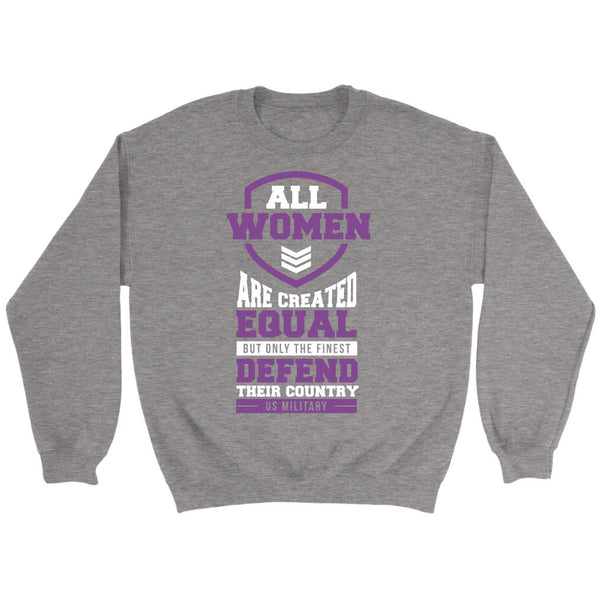All Women Are Created Equal But Only The Finest Defend Their Country US Military Patriotic USA Military Women Unisex Crewneck Sweatshirt For Women-NeatFind.net