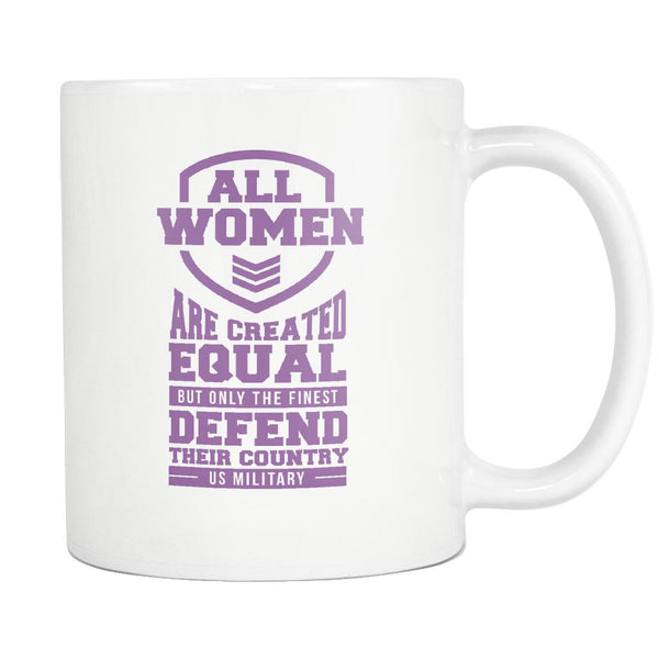 All Women Are Created Equal But Only The Finest Defend Their Country US Military Patriotic USA Military Women White 11oz Coffee Mug-NeatFind.net
