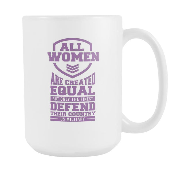All Women Are Created Equal But Only The Finest Defend Their Country US Military Patriotic USA Military Women White 15oz Coffee Mug-NeatFind.net