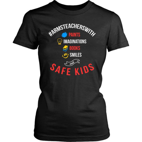 #ArmsTeachersWith Paints Imagination Books Smiles Safe Kids End Gun Women TShirt-NeatFind.net