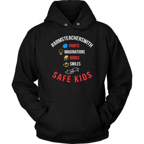 #ArmsTeachersWith Paints Imaginations Books Smiles Safe Kids Anti NRA Hoodie-NeatFind.net