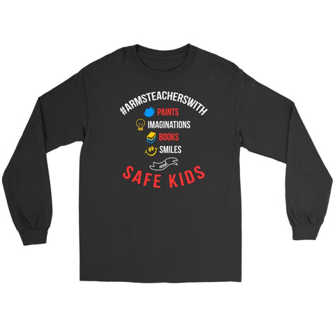 #ArmsTeachersWith Paints Imaginations Books Smiles Safe Kids End Gun Long Sleeve-NeatFind.net