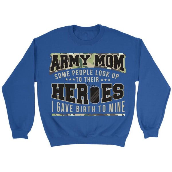 Army Mom Some People Look Up To Their Heroes I Gave Birth To Mine Patriotic USA Military Women Unisex Crewneck Sweatshirt For Women-NeatFind.net