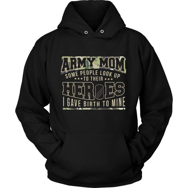 Army Mom Some People Look Up To Their Heroes I Gave Birth To Mine Patriotic USA Military Women Unisex Hoodie For Women-NeatFind.net