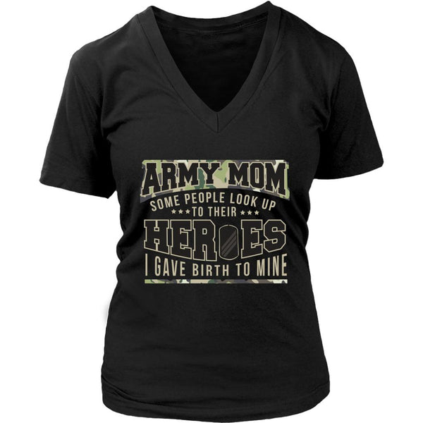 Army Mom Some People Look Up To Their Heroes I Gave Birth To Mine Patriotic USA Military Women V-Neck T-Shirt For Women-NeatFind.net