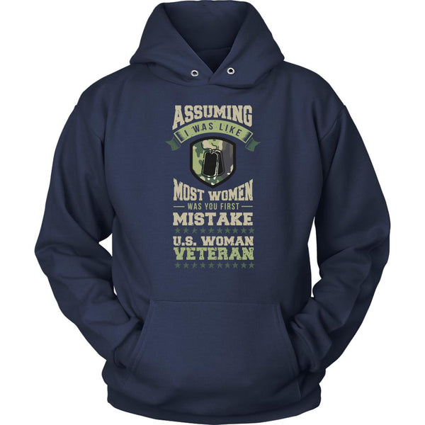 Assuming I Was Like Most Women Was You 1st Mistake US Woman Veteran Hoodie-NeatFind.net